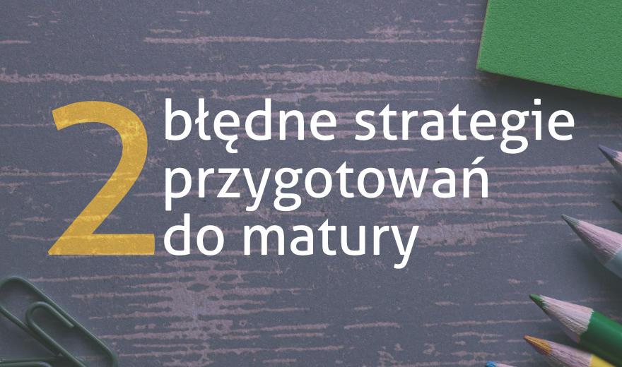 Grafika tytułowa do wpisu Błędne strategie maturalne cz.2